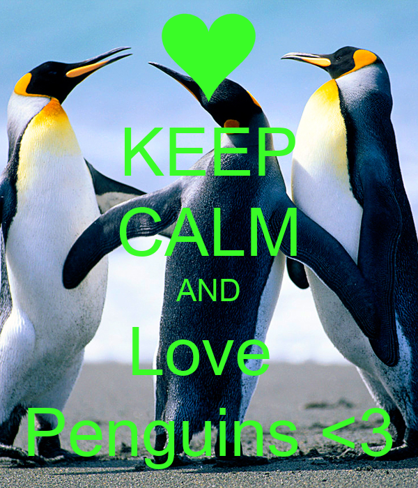 KEEP CALM AND Love  Penguins <3