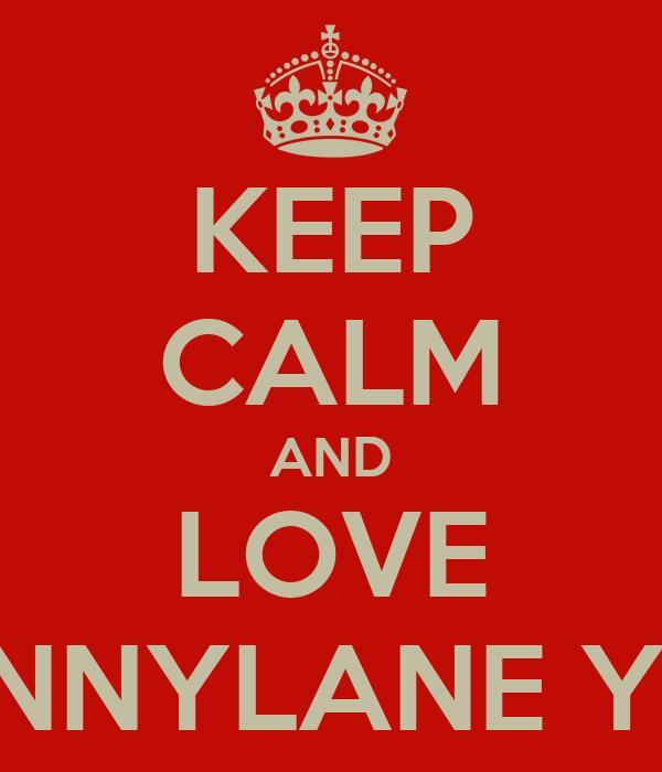 KEEP CALM AND LOVE PENNYLANE YAP