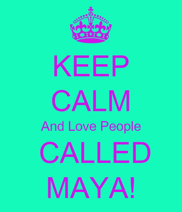 KEEP CALM And Love People  CALLED MAYA!