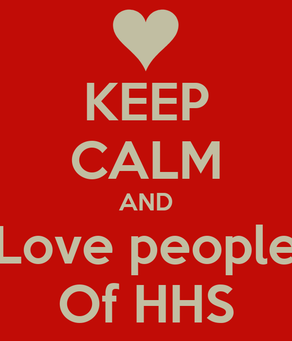 KEEP CALM AND Love people Of HHS