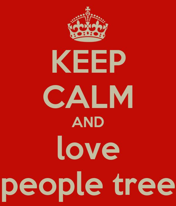 KEEP CALM AND love people tree