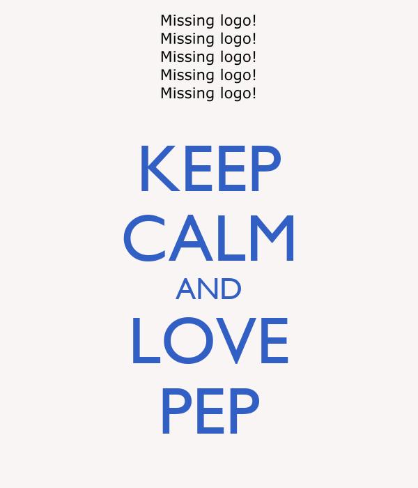 KEEP CALM AND LOVE PEP