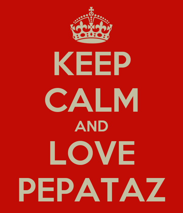 KEEP CALM AND LOVE PEPATAZ