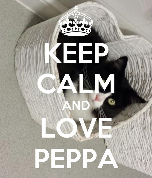 KEEP CALM AND LOVE PEPPA