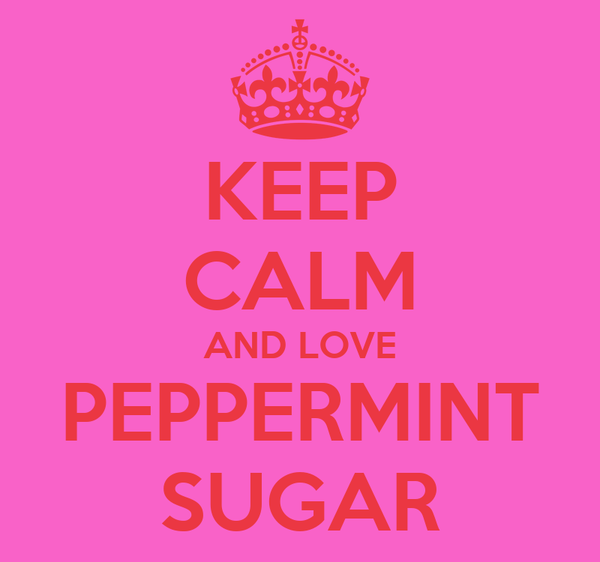 KEEP CALM AND LOVE PEPPERMINT SUGAR