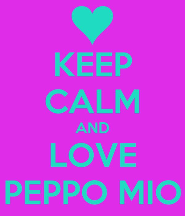 KEEP CALM AND LOVE PEPPO MIO