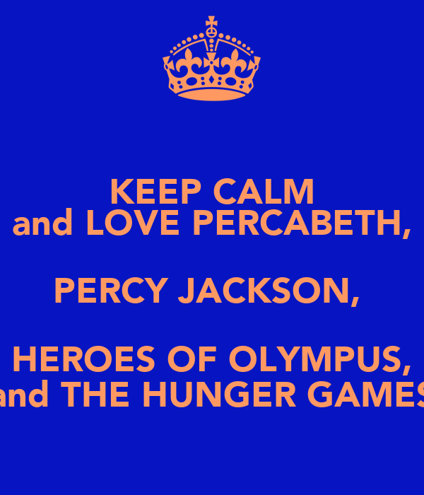 KEEP CALM and LOVE PERCABETH, PERCY JACKSON,  HEROES OF OLYMPUS, and THE HUNGER GAMES