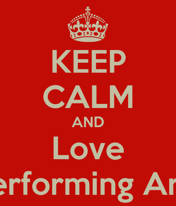 KEEP CALM AND Love Performing Arts