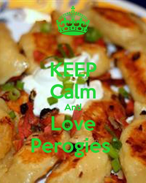 KEEP Calm And Love Perogies