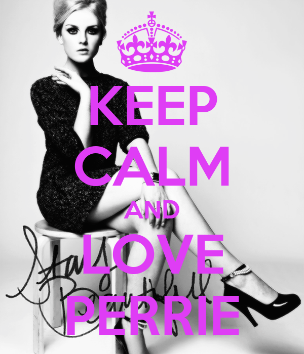 KEEP CALM AND LOVE PERRIE