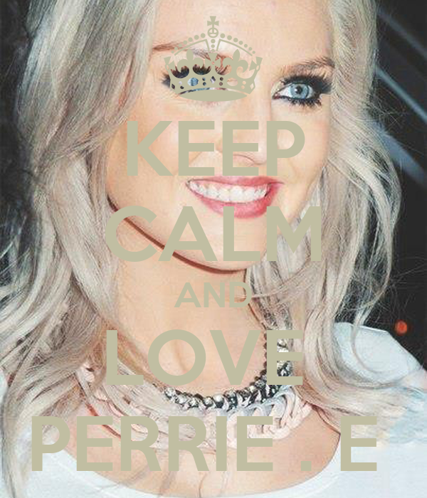 KEEP CALM AND LOVE  PERRIE . E