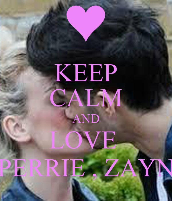 KEEP CALM AND LOVE  PERRIE , ZAYN