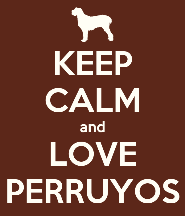 KEEP CALM and LOVE PERRUYOS