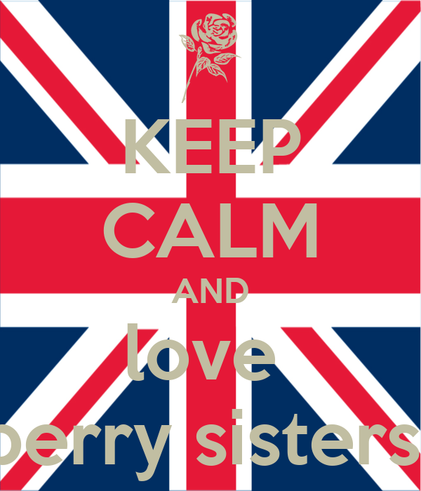 KEEP CALM AND love  perry sisters
