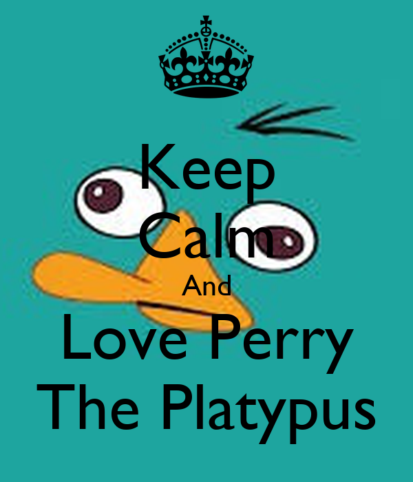 Keep Calm And Love Perry The Platypus