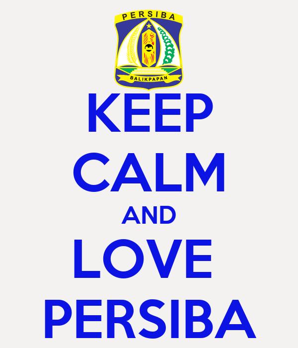 KEEP CALM AND LOVE  PERSIBA