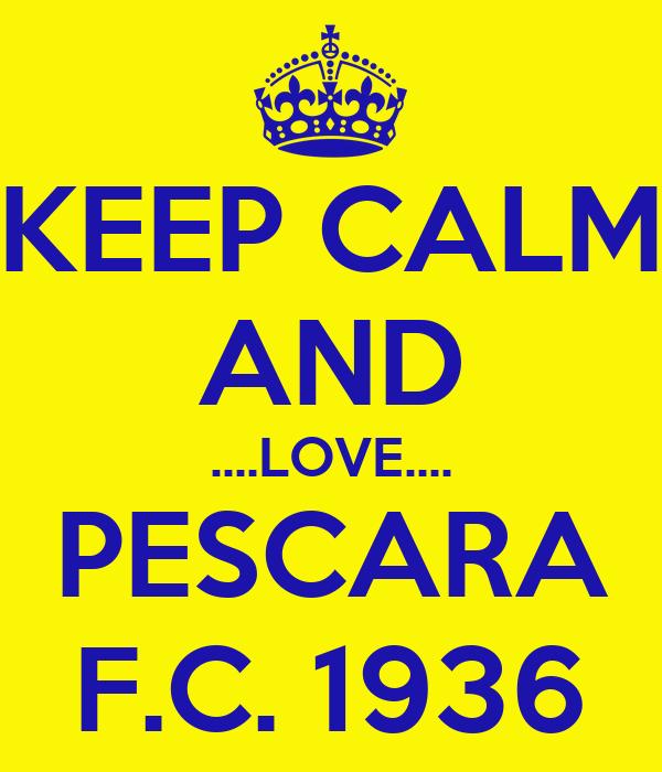 KEEP CALM AND ....LOVE.... PESCARA F.C. 1936