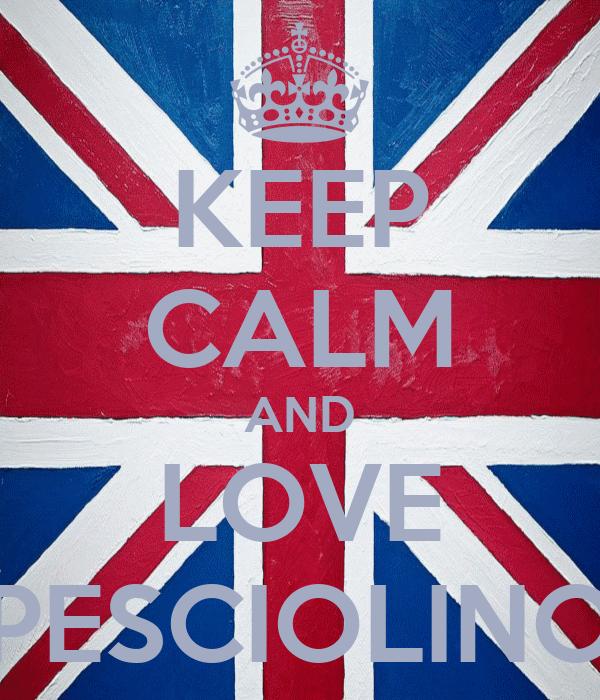 KEEP CALM AND LOVE PESCIOLINO