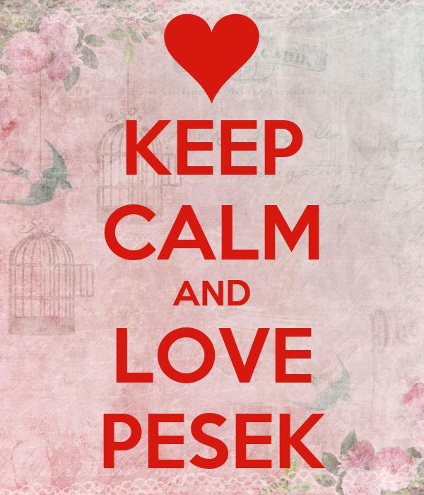 KEEP CALM AND LOVE PESEK