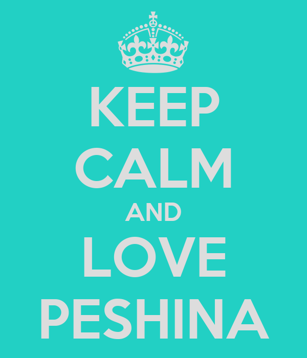 KEEP CALM AND LOVE PESHINA