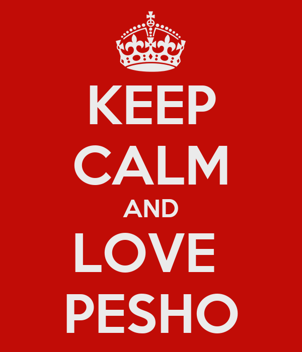 KEEP CALM AND LOVE  PESHO