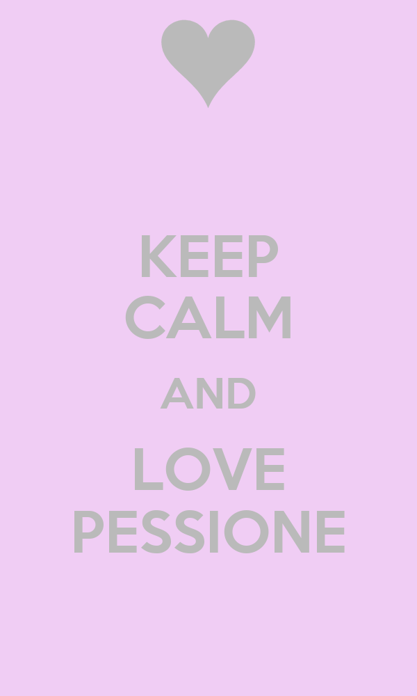 KEEP CALM AND LOVE PESSIONE