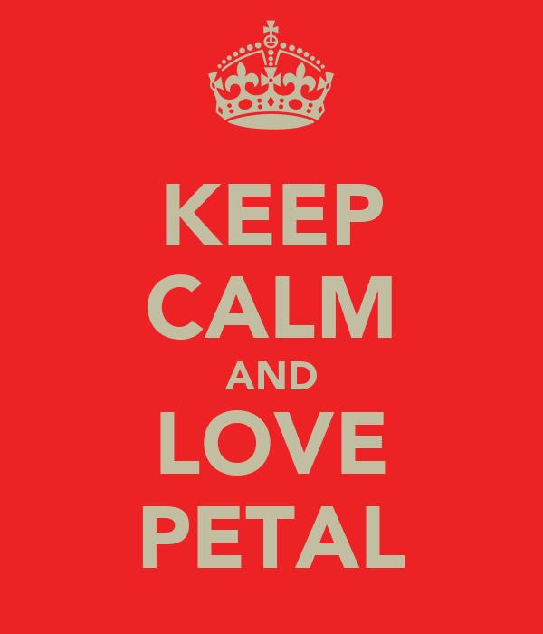 KEEP CALM AND LOVE PETAL