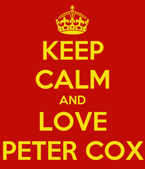 KEEP CALM AND LOVE PETER COX