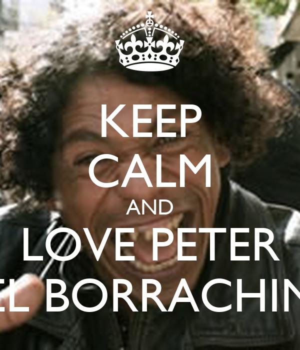 KEEP CALM AND LOVE PETER EL BORRACHIN