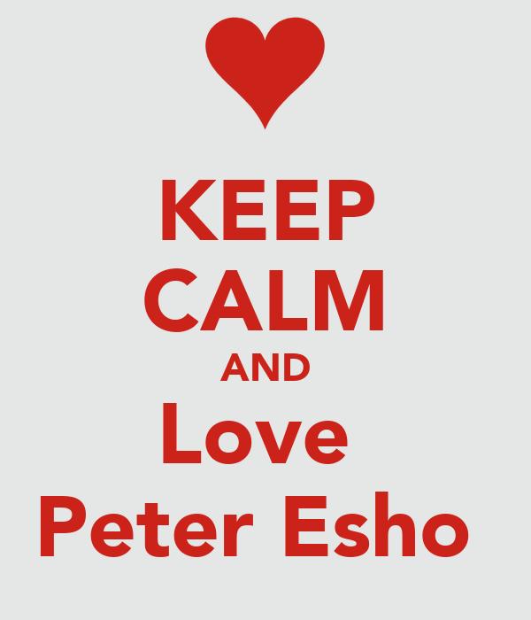 KEEP CALM AND Love  Peter Esho