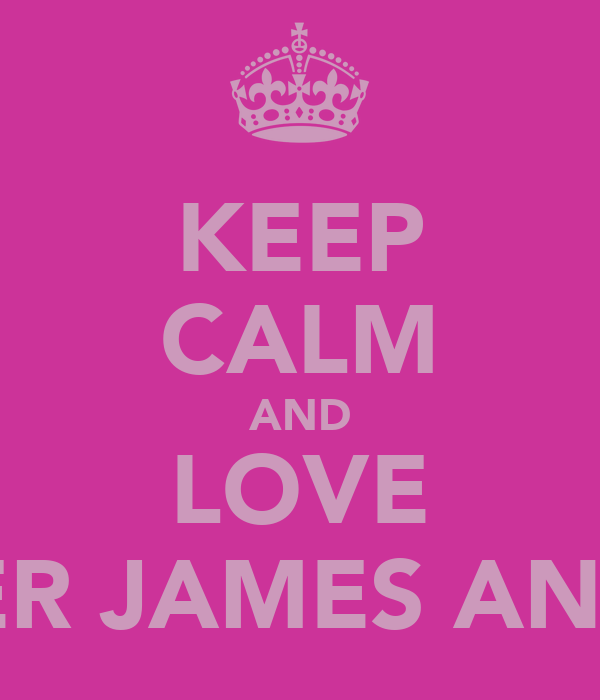 KEEP CALM AND LOVE PETER JAMES ANDRE