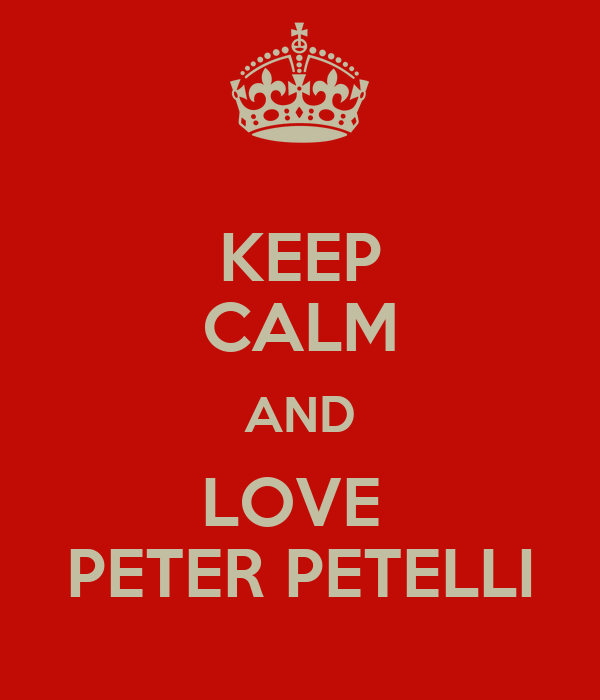 KEEP CALM AND LOVE  PETER PETELLI