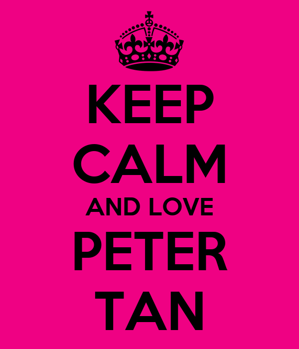 KEEP CALM AND LOVE PETER TAN