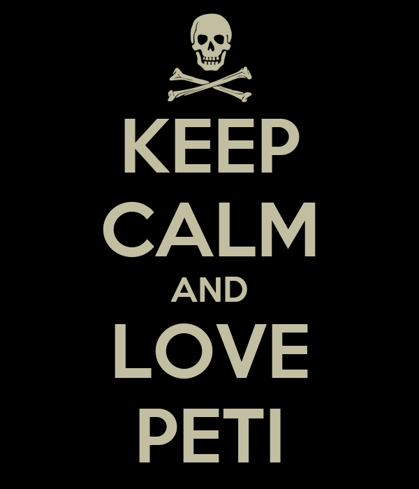KEEP CALM AND LOVE PETI
