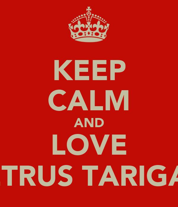 KEEP CALM AND LOVE PETRUS TARIGAN