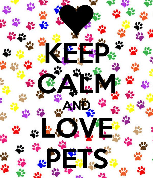 KEEP CALM AND LOVE PETS