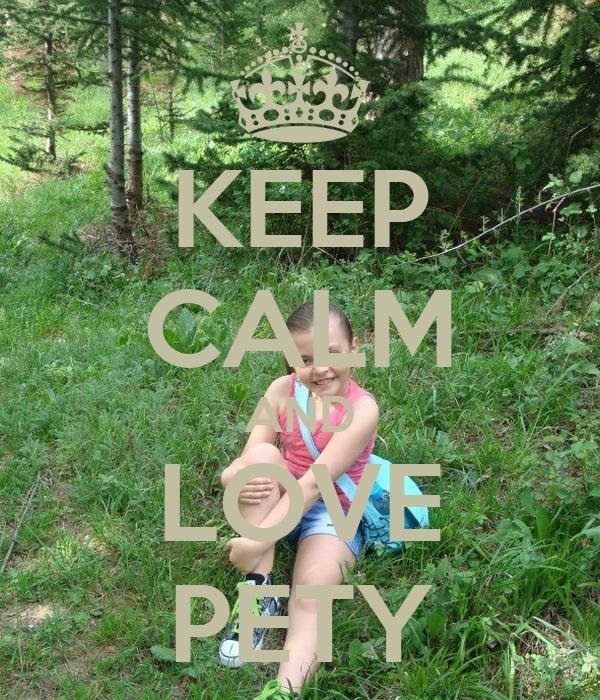 KEEP CALM AND LOVE PETY