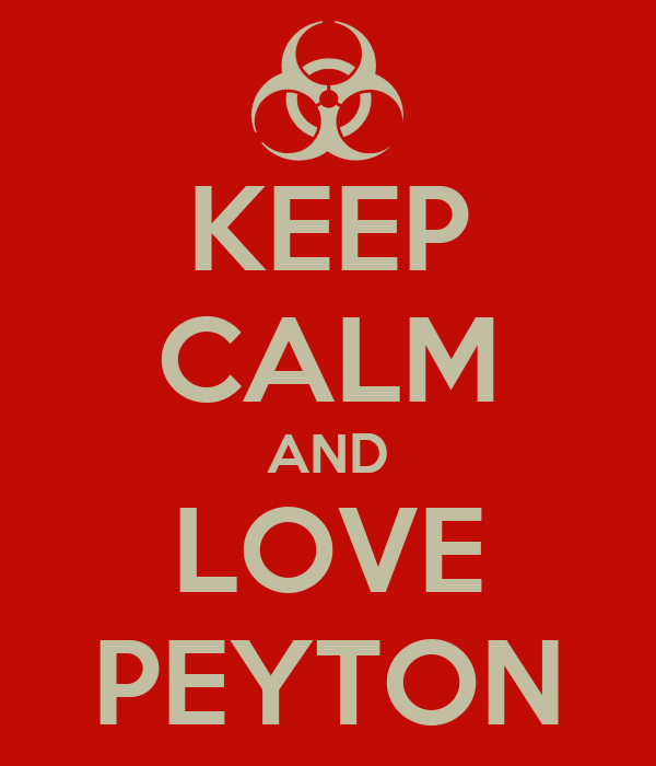 KEEP CALM AND LOVE PEYTON