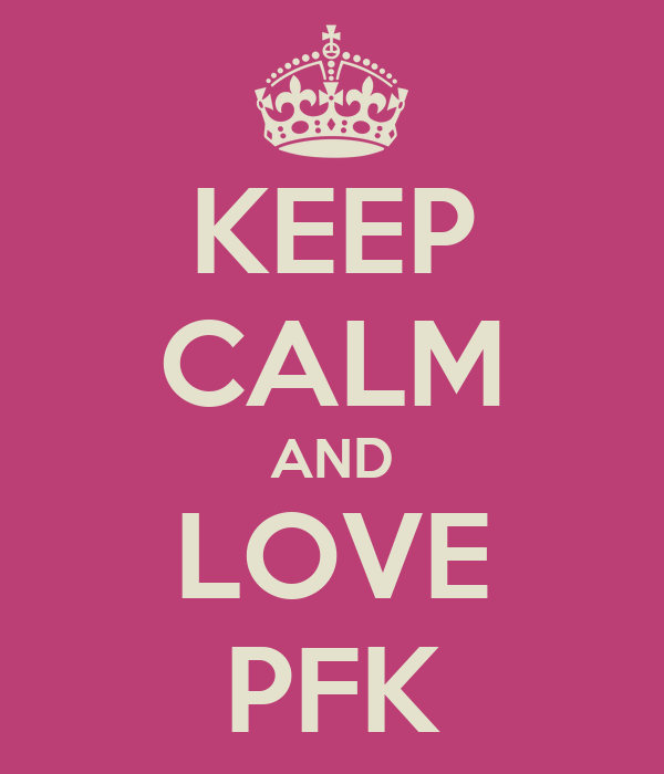 KEEP CALM AND LOVE PFK