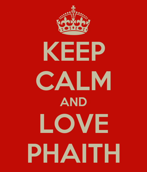 KEEP CALM AND LOVE PHAITH
