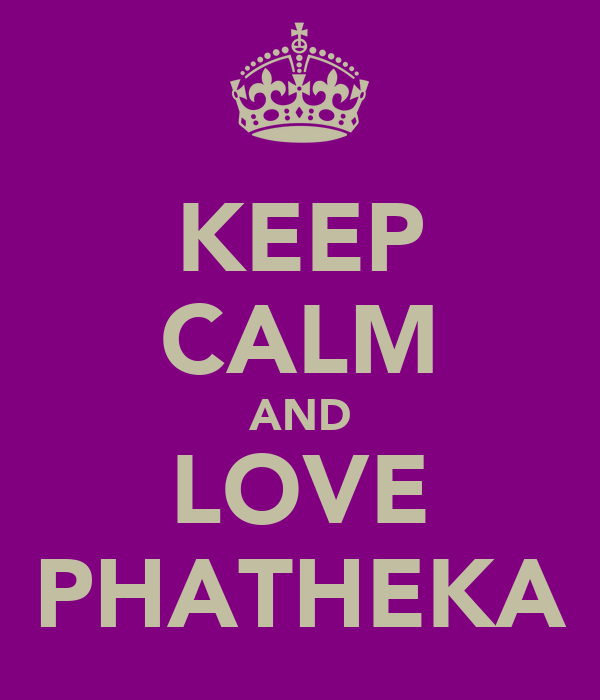 KEEP CALM AND LOVE PHATHEKA