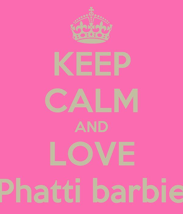 KEEP CALM AND LOVE Phatti barbie