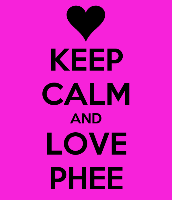 KEEP CALM AND LOVE PHEE