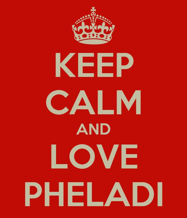 KEEP CALM AND LOVE PHELADI