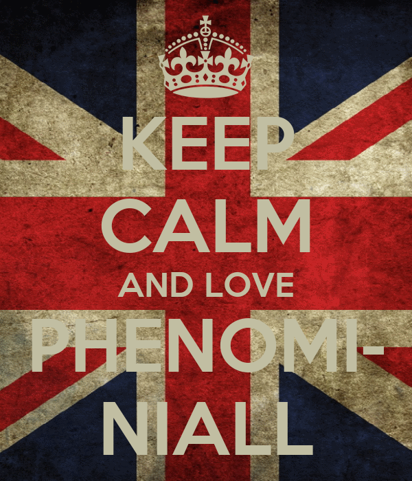 KEEP CALM AND LOVE PHENOMI- NIALL