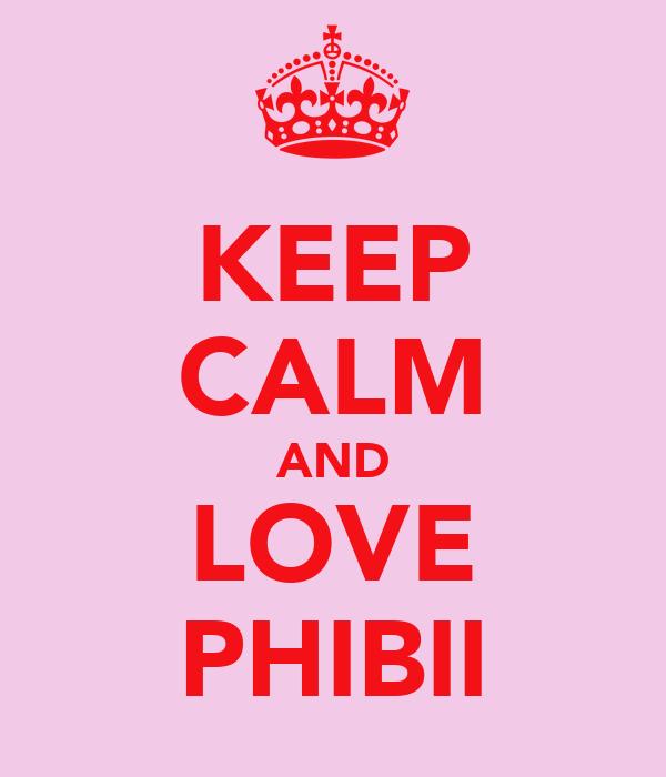 KEEP CALM AND LOVE PHIBII