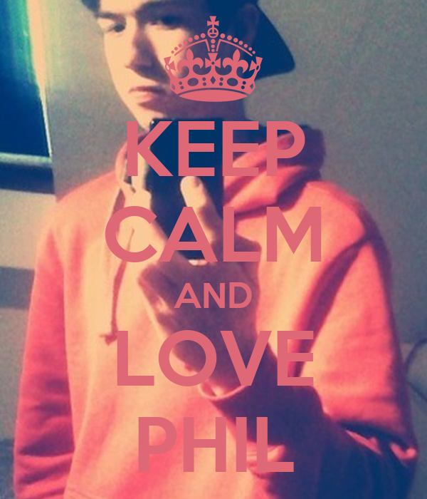 KEEP CALM AND LOVE PHIL