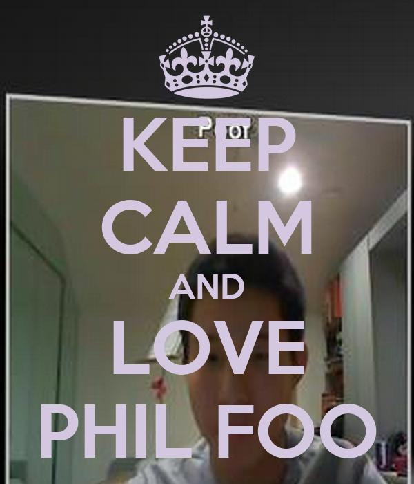 KEEP CALM AND LOVE PHIL FOO