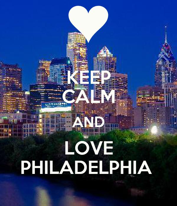 KEEP CALM AND LOVE PHILADELPHIA