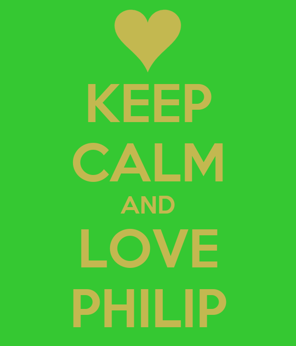 KEEP CALM AND LOVE PHILIP